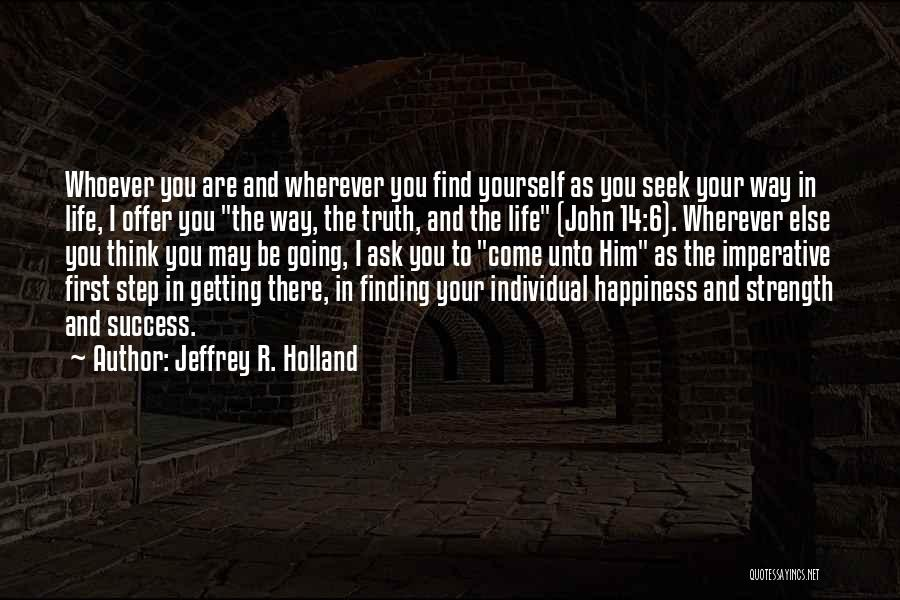 Life And Finding Happiness Quotes By Jeffrey R. Holland