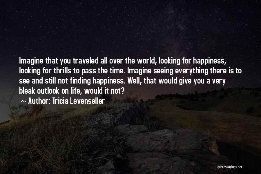 Life And Finding Happiness Quotes By Tricia Levenseller