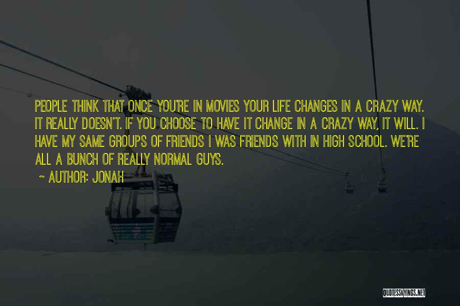 Life And Friends Changing Quotes By Jonah