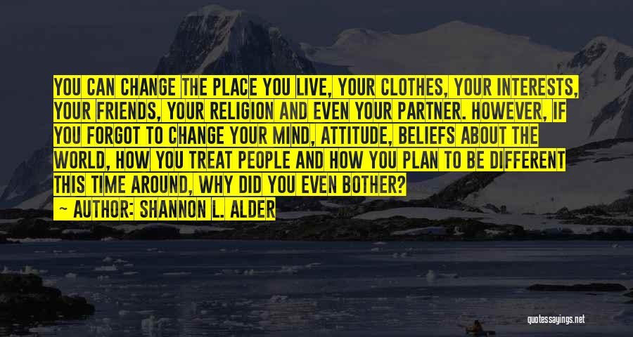 Life And Friends Changing Quotes By Shannon L. Alder