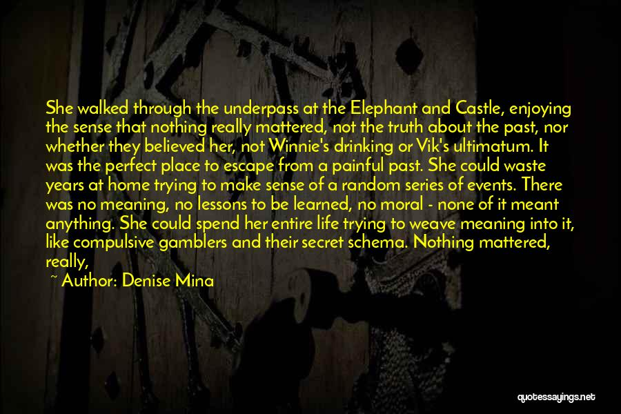 Life And It's Meaning Quotes By Denise Mina