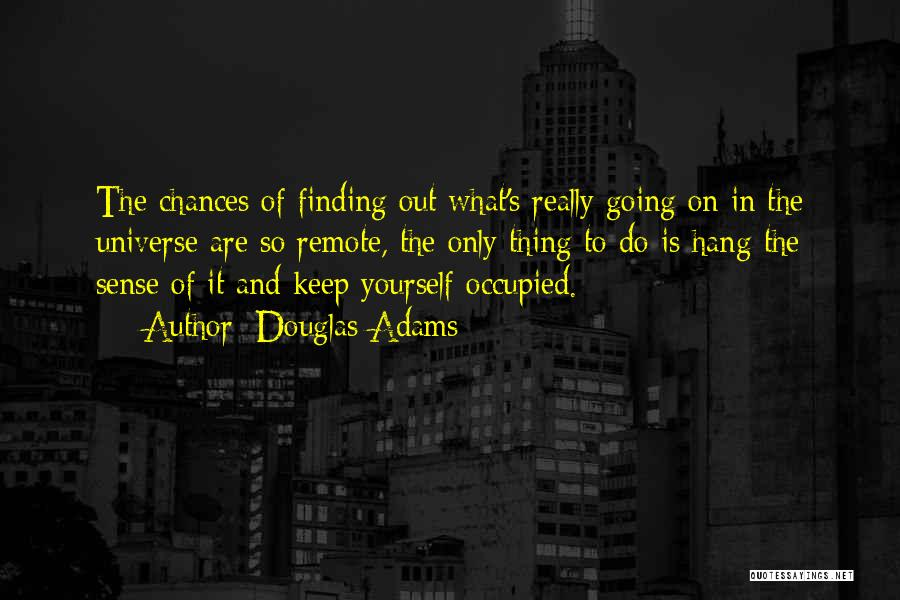 Life And It's Meaning Quotes By Douglas Adams