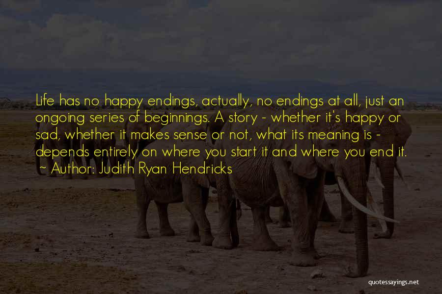 Life And It's Meaning Quotes By Judith Ryan Hendricks