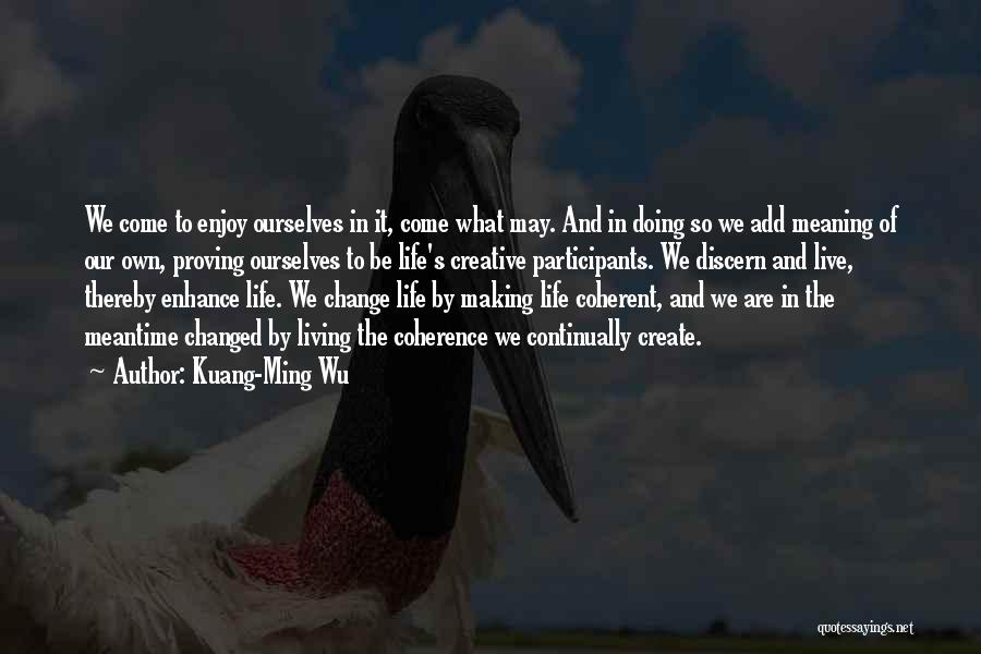 Life And It's Meaning Quotes By Kuang-Ming Wu