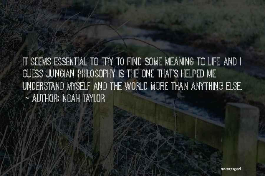 Life And It's Meaning Quotes By Noah Taylor