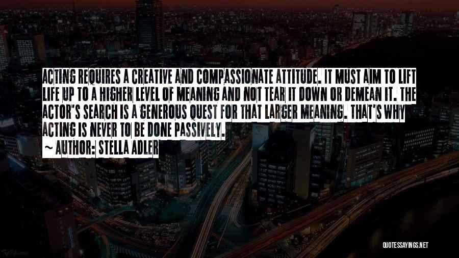 Life And It's Meaning Quotes By Stella Adler