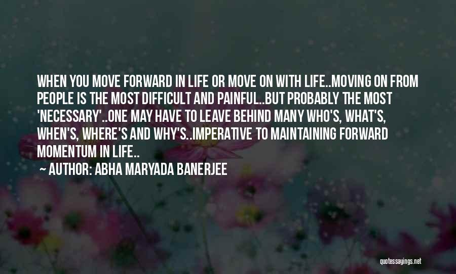 Life And Moving On Forward Quotes By Abha Maryada Banerjee