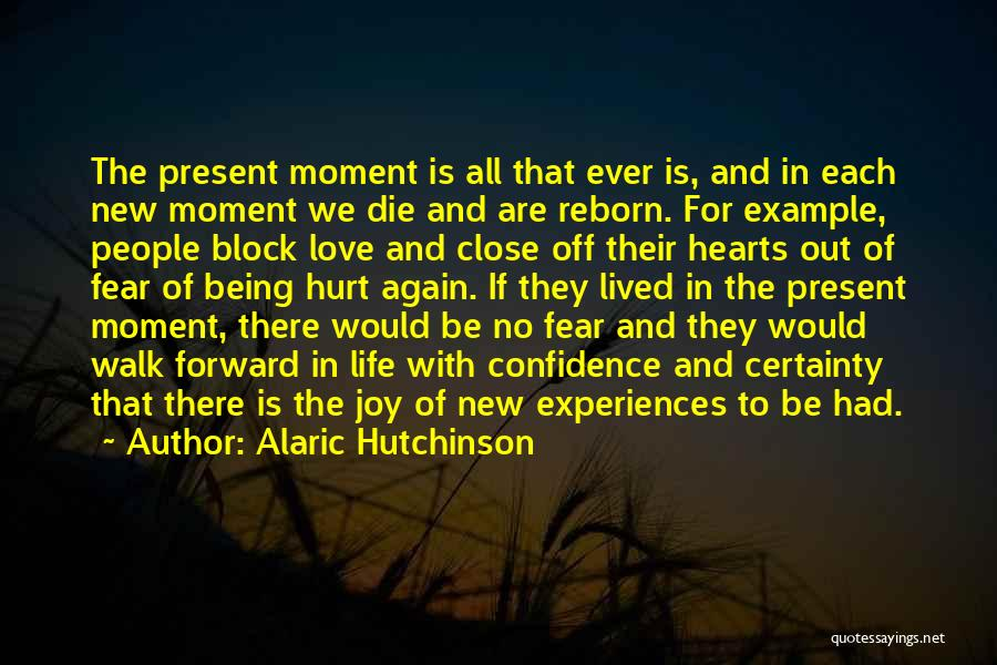 Life And Moving On Forward Quotes By Alaric Hutchinson