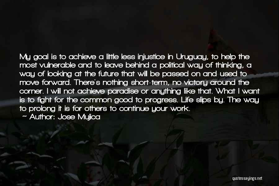 Life And Moving On Forward Quotes By Jose Mujica