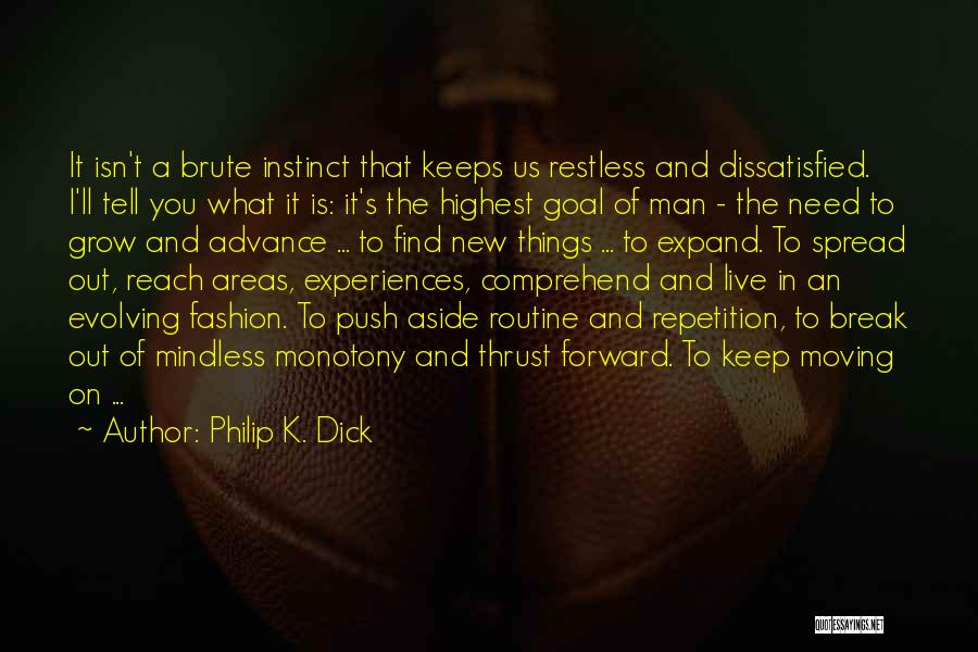 Life And Moving On Forward Quotes By Philip K. Dick