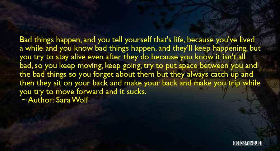 Life And Moving On Forward Quotes By Sara Wolf