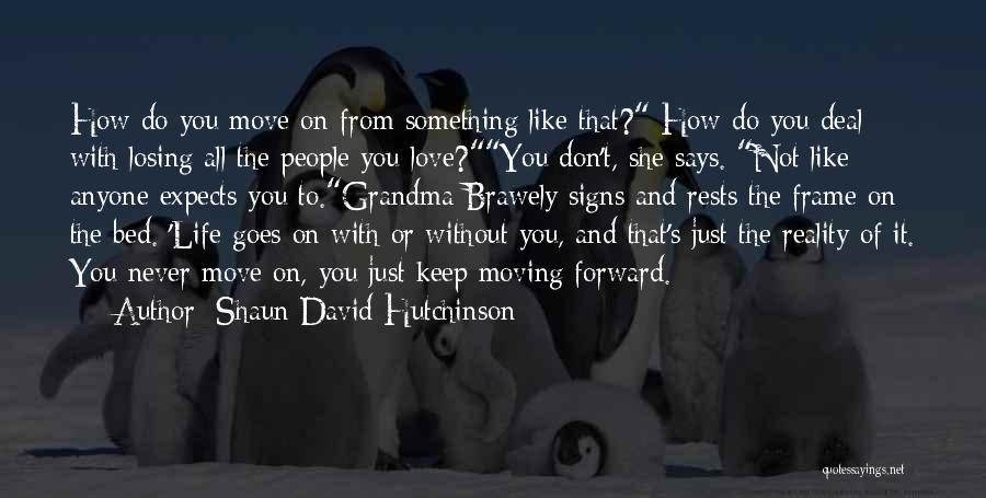 Life And Moving On Forward Quotes By Shaun David Hutchinson