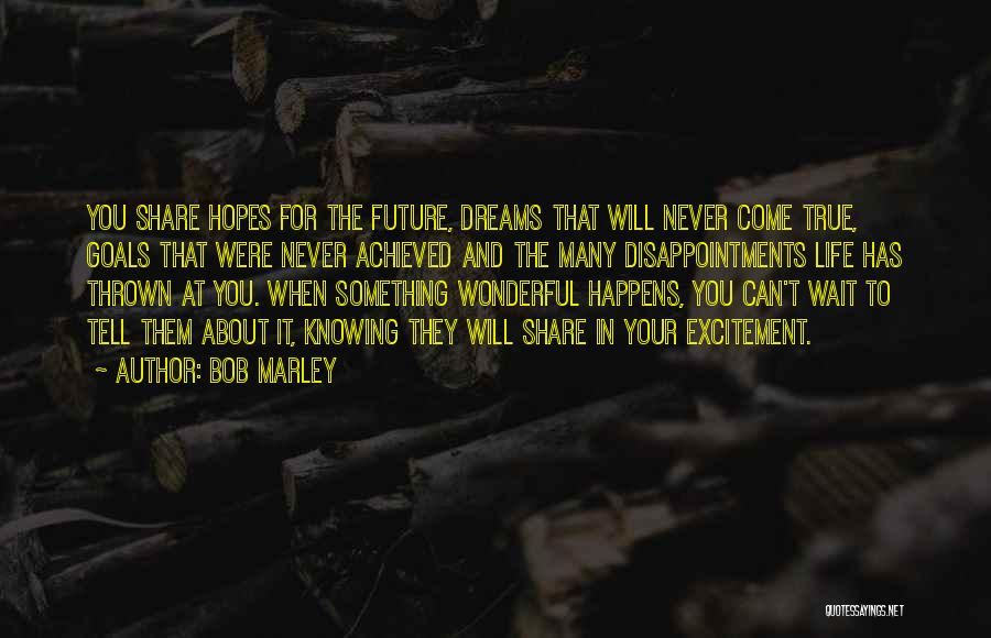 Life And Not Knowing The Future Quotes By Bob Marley