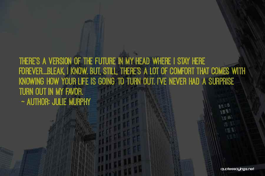 Life And Not Knowing The Future Quotes By Julie Murphy
