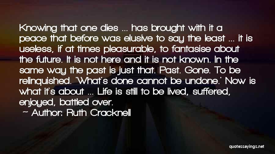 Life And Not Knowing The Future Quotes By Ruth Cracknell