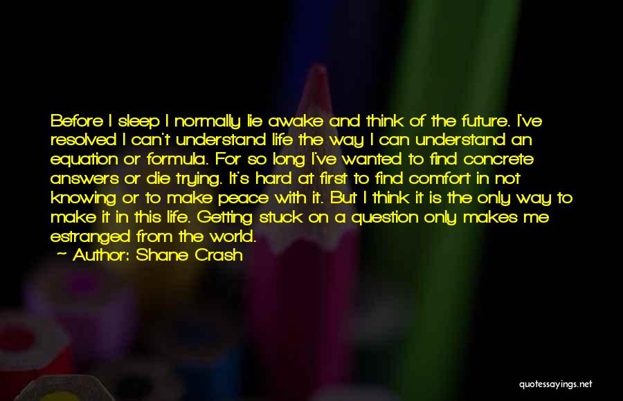 Life And Not Knowing The Future Quotes By Shane Crash