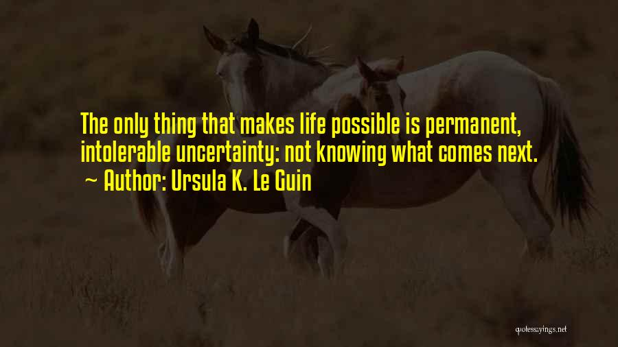 Life And Not Knowing The Future Quotes By Ursula K. Le Guin