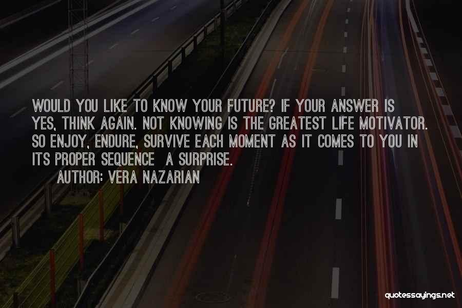 Life And Not Knowing The Future Quotes By Vera Nazarian