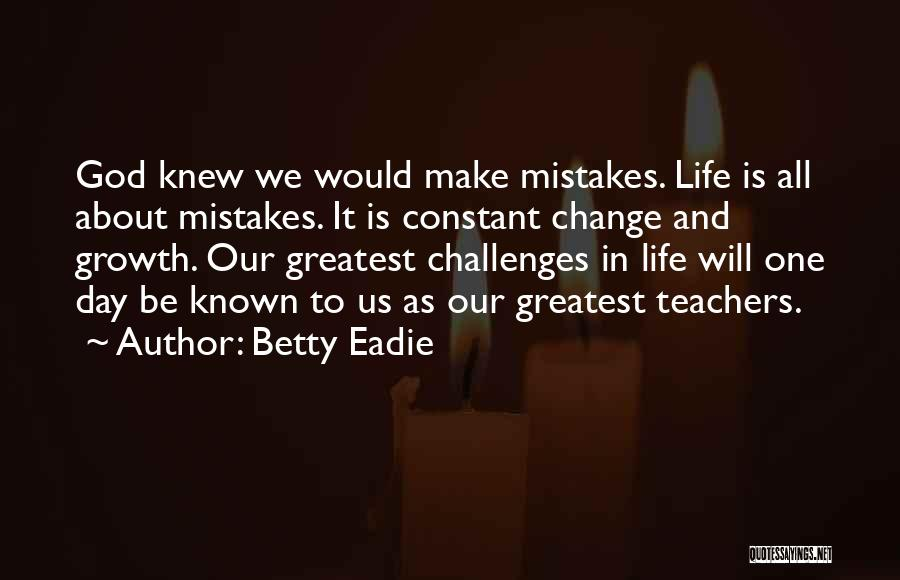 Life As We Knew It Quotes By Betty Eadie