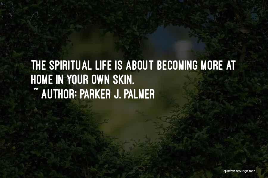 Life At Home Quotes By Parker J. Palmer