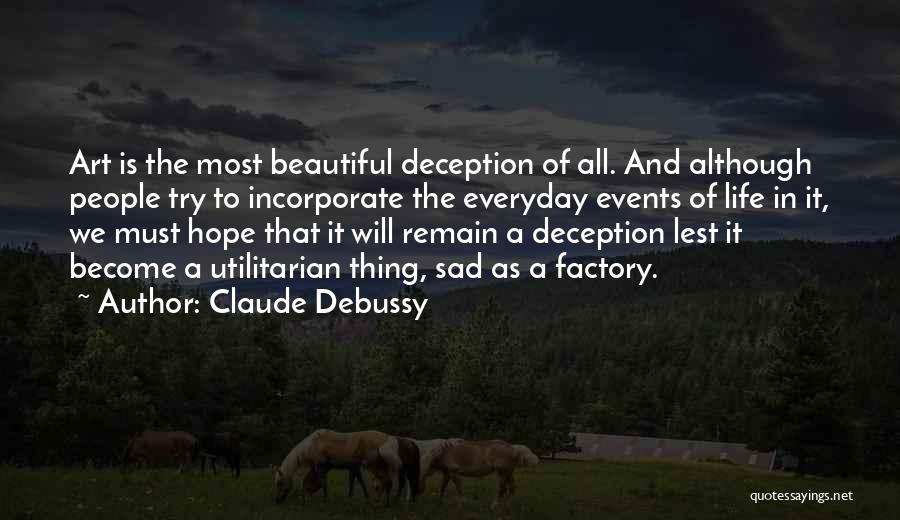Life Become Sad Quotes By Claude Debussy