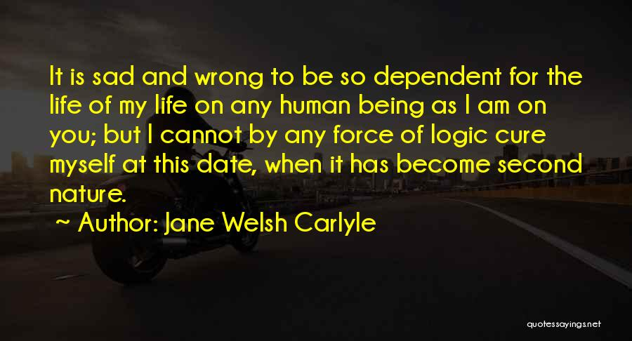 Life Become Sad Quotes By Jane Welsh Carlyle