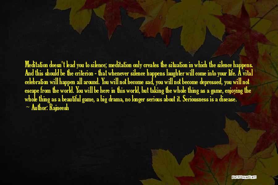 Life Become Sad Quotes By Rajneesh