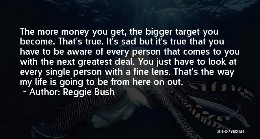 Life Become Sad Quotes By Reggie Bush