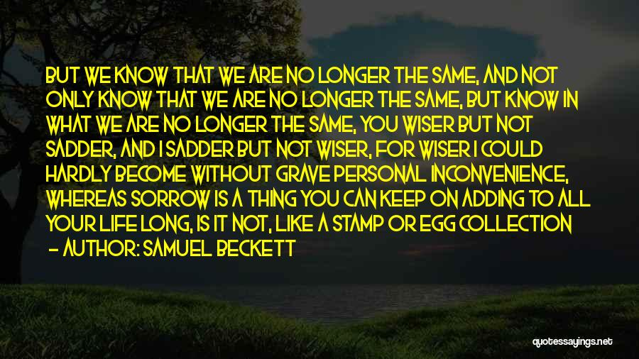 Life Become Sad Quotes By Samuel Beckett