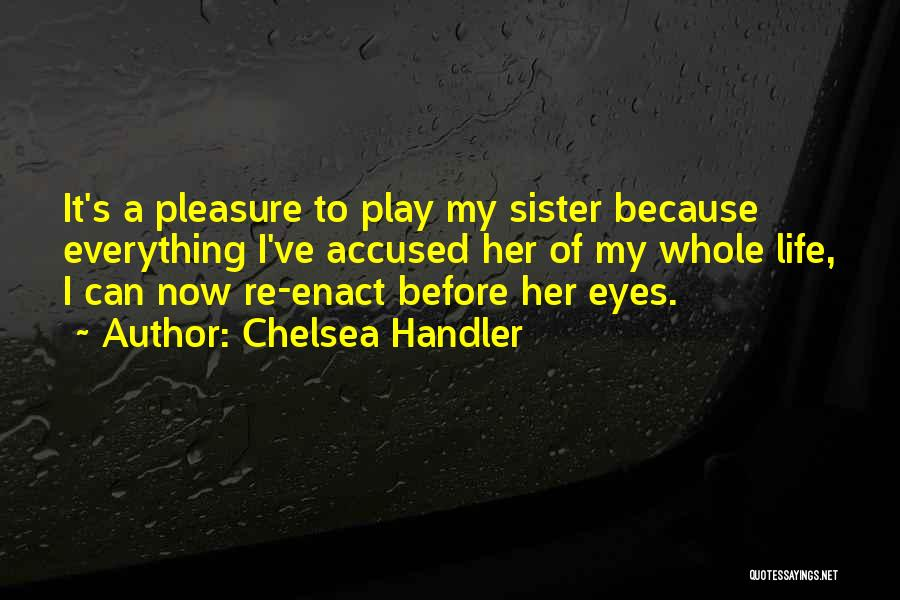 Life Before Her Eyes Quotes By Chelsea Handler