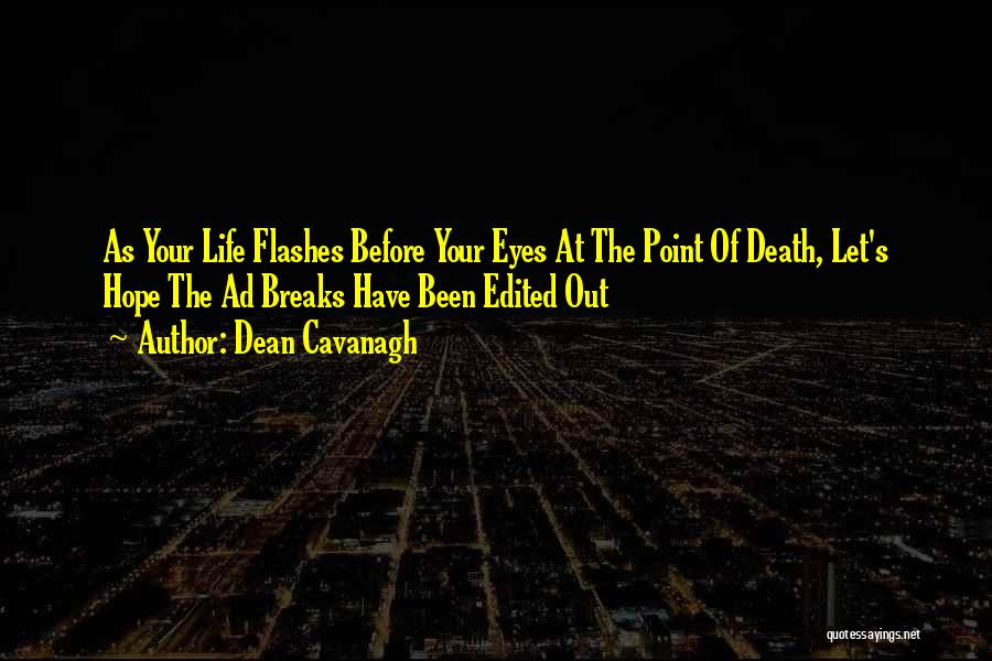 Life Before Your Eyes Quotes By Dean Cavanagh