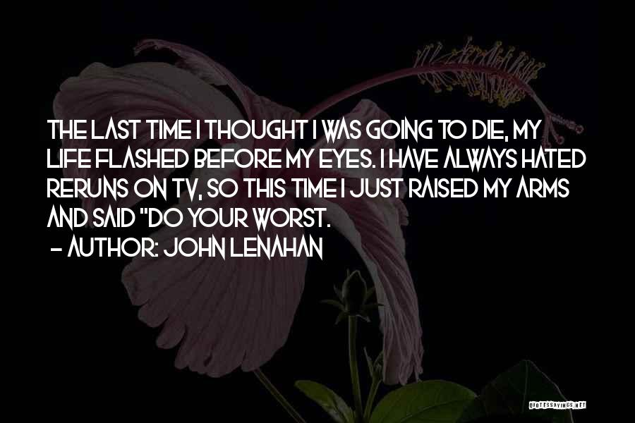 Life Before Your Eyes Quotes By John Lenahan