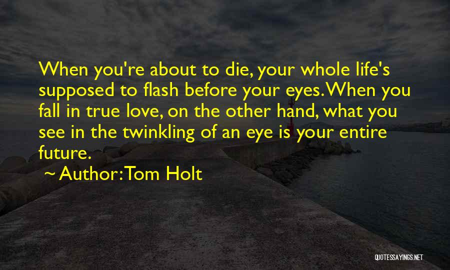 Life Before Your Eyes Quotes By Tom Holt