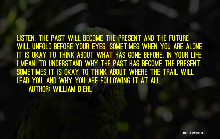 Life Before Your Eyes Quotes By William Diehl
