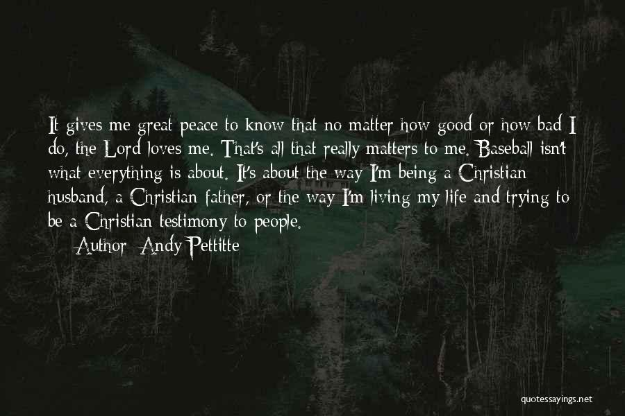 Life Being Good And Bad Quotes By Andy Pettitte