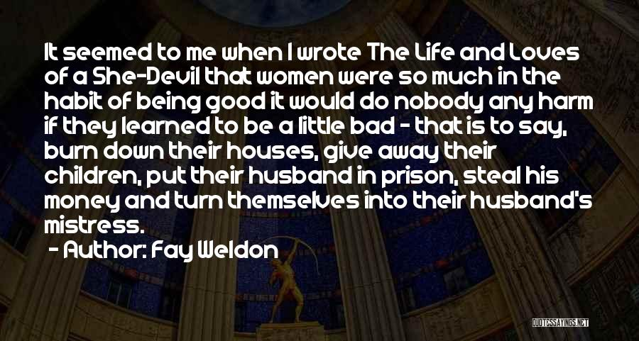 Life Being Good And Bad Quotes By Fay Weldon