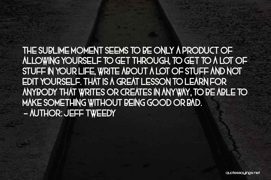 Life Being Good And Bad Quotes By Jeff Tweedy