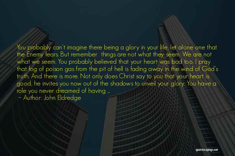 Life Being Good And Bad Quotes By John Eldredge
