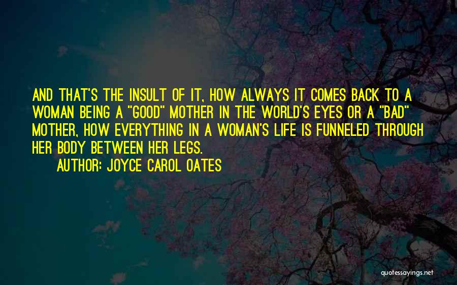 Life Being Good And Bad Quotes By Joyce Carol Oates