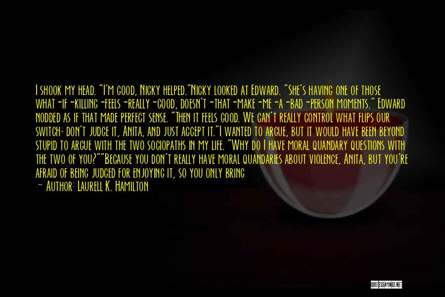 Life Being Good And Bad Quotes By Laurell K. Hamilton