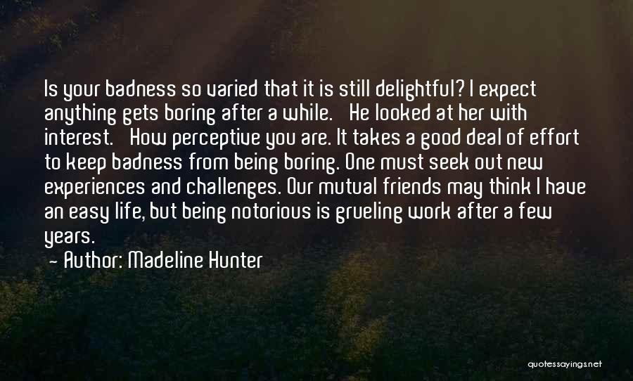Life Being Good And Bad Quotes By Madeline Hunter
