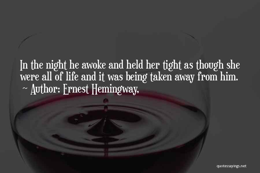Life Being Taken Too Soon Quotes By Ernest Hemingway,