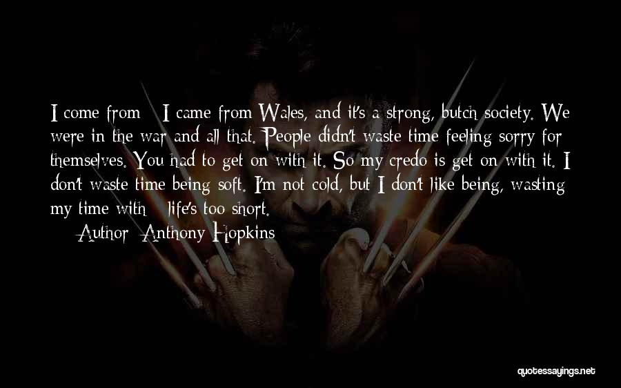 Life Being Too Short To Waste Time Quotes By Anthony Hopkins