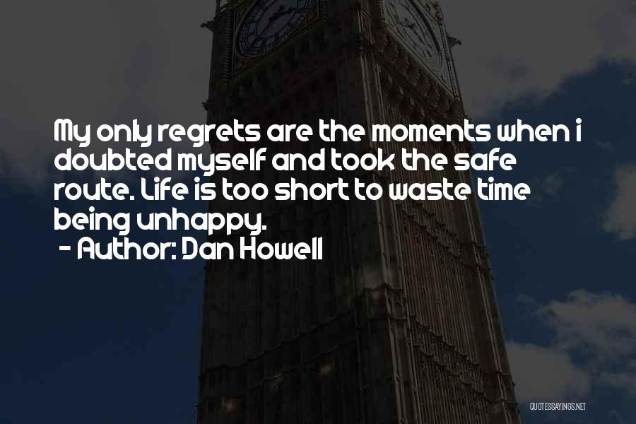 Life Being Too Short To Waste Time Quotes By Dan Howell
