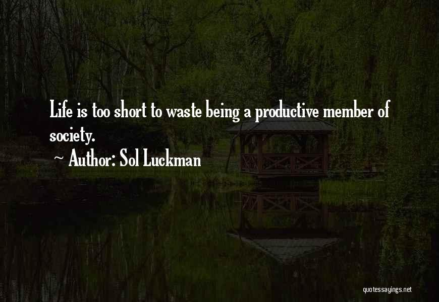 Life Being Too Short To Waste Time Quotes By Sol Luckman