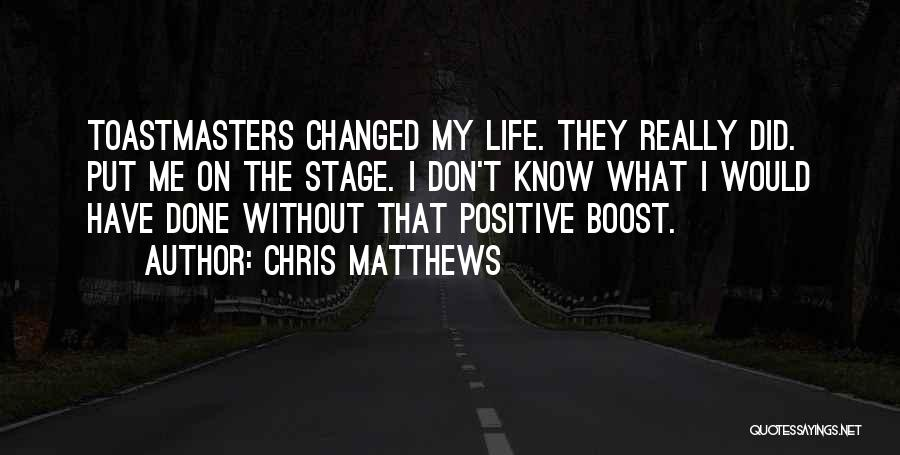 Life Boost Quotes By Chris Matthews
