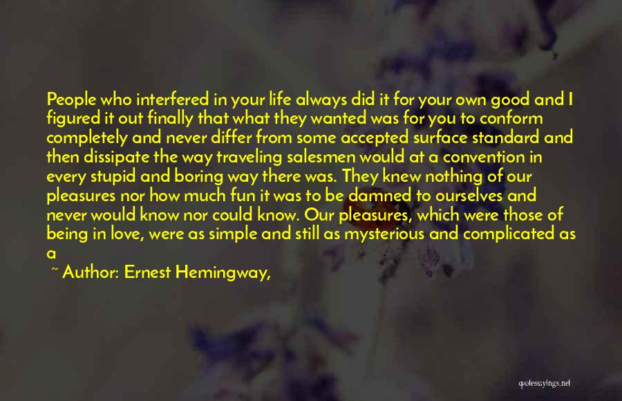 Life Can Be Complicated Quotes By Ernest Hemingway,
