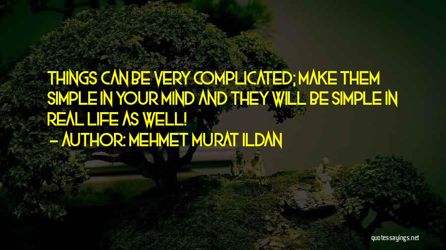 Life Can Be Complicated Quotes By Mehmet Murat Ildan