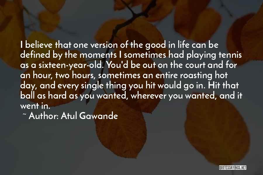 Life Can Be Hard Sometimes Quotes By Atul Gawande