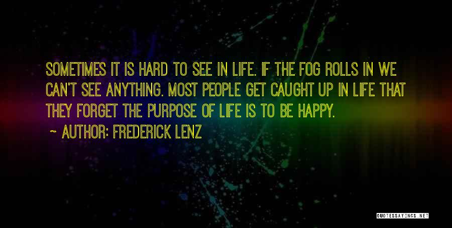 Life Can Be Hard Sometimes Quotes By Frederick Lenz